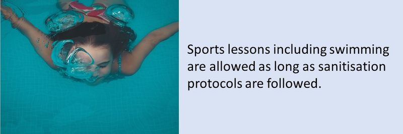 Sports lessons including swimming are allowed as long as sanitisation protocols are followed.