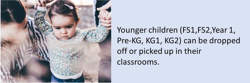 Younger children (FS1,FS2,Year 1, Pre-KG, KG1, KG2) can be dropped off or picked up in their classrooms.