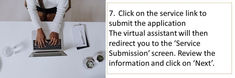 7.Click on the service link to submit the application The virtual assistant will then redirect you to the 'Service Submission' screen. Review the information and click on 'Next'.