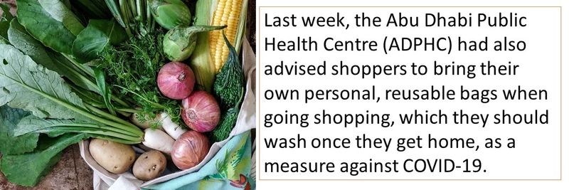 Last week, the Abu Dhabi Public Health Centre (ADPHC) had also advised shoppers to bring their own personal, reusable bags when going shopping, which they should wash once they get home, as a measure against COVID-19.