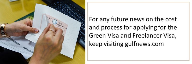 For any future news on the cost and process for applying for the Green Visa and Freelancer Visa, keep visiting gulfnews.com