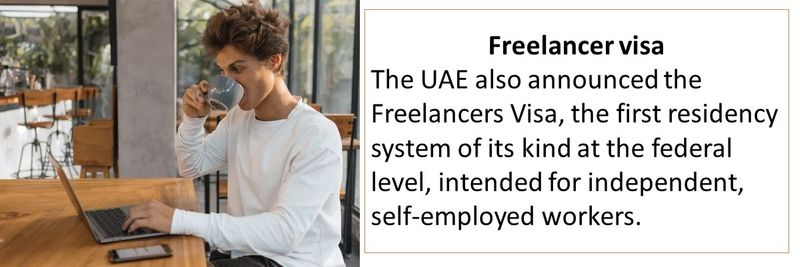Freelancer visa The UAE also announced the Freelancers Visa, the first residency system of its kind at the federal level, intended for independent, self-employed workers.
