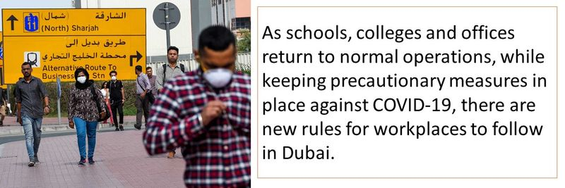 As schools, colleges and offices return to normal operations, while keeping precautionary measures in place against COVID-19, there are new rules for workplaces to follow in Dubai.