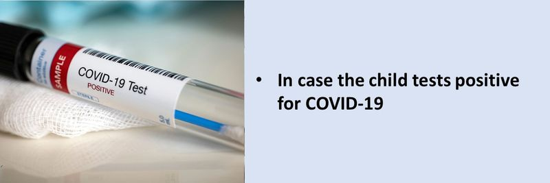 In case the child tests positive for COVID-19