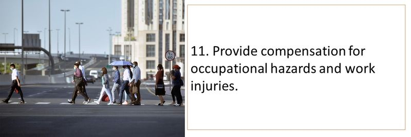 11. Provide compensation for occupational hazards and work injuries.