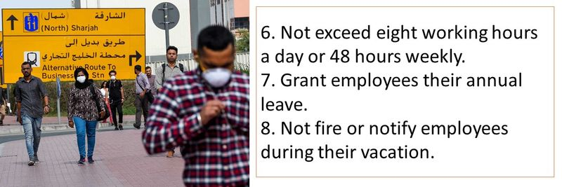 6. Not exceed eight working hours a day or 48 hours weekly. 7. Grant employees their annual leave. 8. Not fire or notify employees during their vacation.