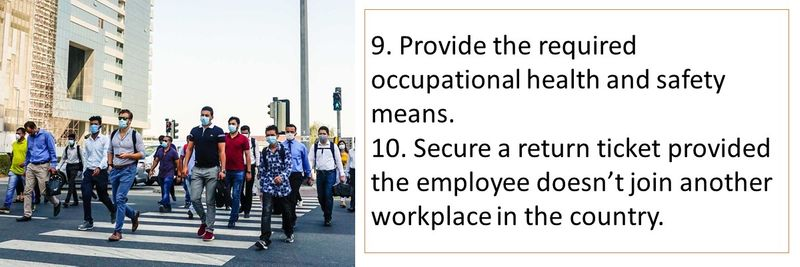 9. Provide the required occupational health and safety means. 10. Secure a return ticket provided the employee doesn't join another workplace in the country.