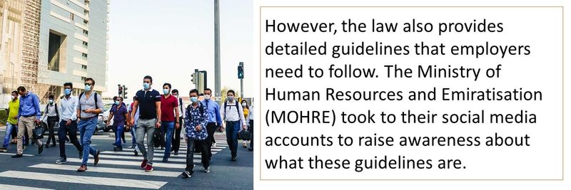 However, the law also provides detailed guidelines that employers need to follow. The Ministry of Human Resources and Emiratisation (MOHRE) took to their social media accounts to raise awareness about what these guidelines are.