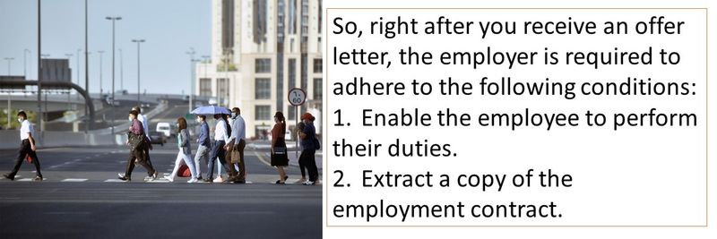 So, right after you receive an offer letter, the employer is required to adhere to the following conditions: 1.Enable the employee to perform their duties. 2.Extract a copy of the employment contract.
