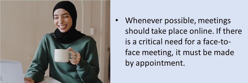 Group meetings can take place in person as long as other COVID-19 protocols are in place, such as physical distancing and face masks. And virtual attendance should also be offered.