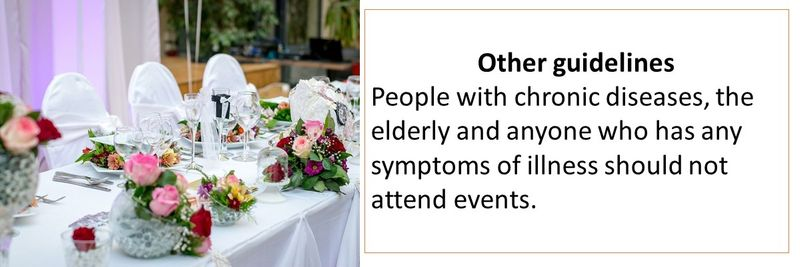 Other guidelines People with chronic diseases, the elderly and anyone who has any symptoms of illness should not attend events.