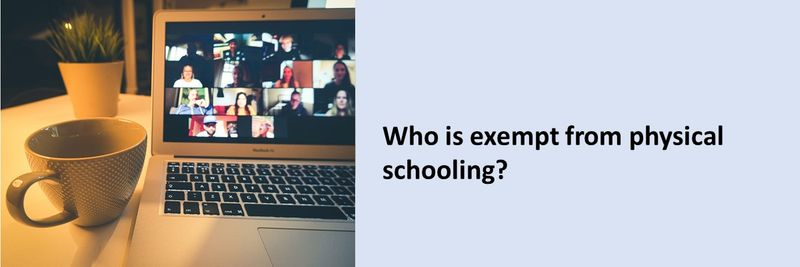 Who is exempt from physical schooling?