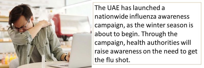 The UAE has launched a nationwide influenza awareness campaign, as the winter season is about to begin. Through the campaign, health authorities will raise awareness on the need to get the flu shot.
