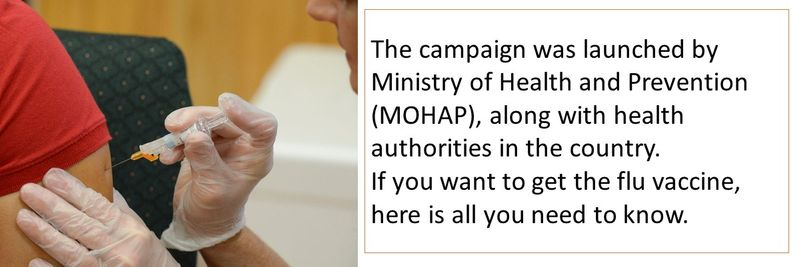 The campaign was launched by Ministry of Health and Prevention (MOHAP), along with health authorities in the country. If you want to get the flu vaccine, here is all you need to know.