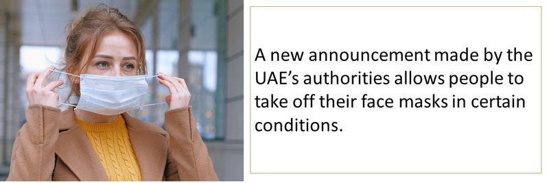 A new announcement made by the UAE's authorities allows people to take off their face masks in certain conditions.
