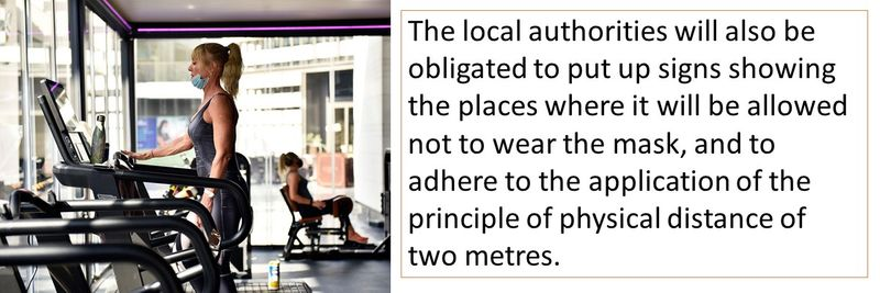 The local authorities will also be obligated to put up signs showing the places where it will be allowed not to wear the mask, and to adhere to the application of the principle of physical distance of two metres.
