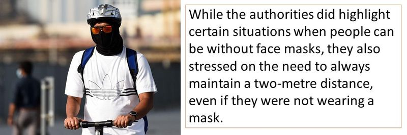 While the authorities did highlight certain situations when people can be without face masks, they also stressed on the need to always maintain a two-metre distance, even if they were not wearing a mask.